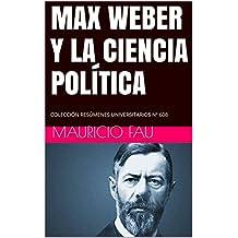 MAX WEBER Y LA CIENCIA POLÍTICA: COLECCIÓN RESÚMENES UNIVERSITARIOS Nº 608