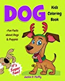 Dog Kids Coloring Book +Fun Facts about Dogs & Puppies: Children Activity Book for Boys & Girls Age 3-8, with 30 Super Fun Coloring Pages of These ... Volume 7 (Gifted Kids Coloring Animals)