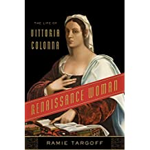 Renaissance Woman: The Life of Vittoria Colonna (English Edition)