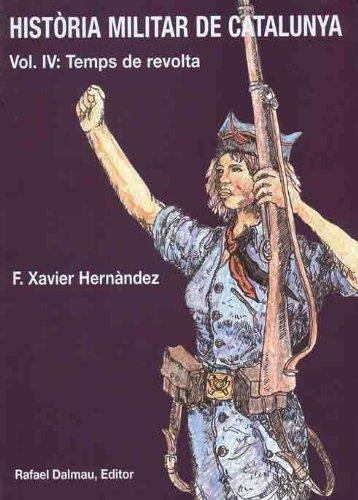 Història Militar de Catalunya, Iv. Temps de Revolta por Francesc Xavier Hernàndez Cardona