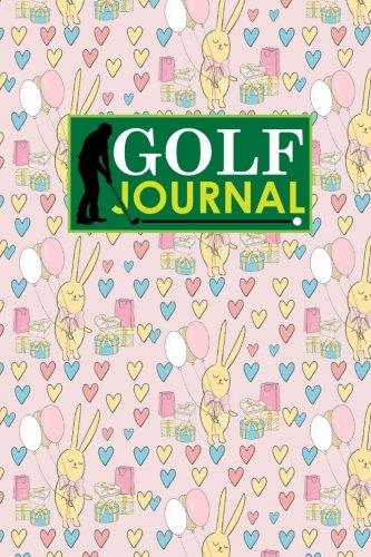 Golf Journal: Golf Clubs Yardage Chart, Golf Score Pad, Golf Log, Golf Yardage Paper, Cute Birthday Cover (Golf Journals, Band 28)
