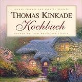 Thomas Kinkade Kochbuch - Kochen mit dem Maler des Lichts