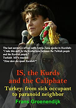 IS, the Kurds and the Caliphate: Turkey: from sick occupant to paranoid neighbor (English Edition) di [Groenendijk, Frans]