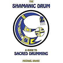 The Shamanic Drum: A Guide To Sacred Drumming by Michael Drake (2009-07-09)