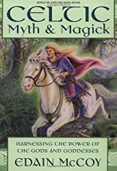Celtic Myth & Magick: Harness the Power of the Gods and Goddesses (Llewellyn's World Religion and Magic Series) by Edain McCoy (2002-09-08)