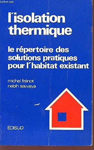 L'isolation thermique. Le répertpoire des solutions pratiques pour l'habitat existant