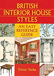 British Interior House Styles (Easy Reference Guide) (British Living History)