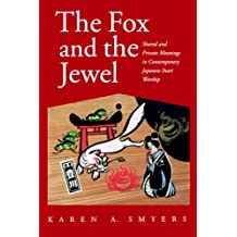 The Fox and the Jewel: Shared and Private Meanings in Contemporary Japanese Inari Workship: Shared and Private Meanings in Contemporary Japanese Inari Worship