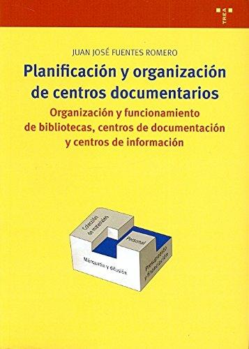 Planificación de centros documentarios. Organización y funcionamiento de bibliotecas, centros de documentación y centros de información (Biblioteconomía y Administración Cultural) por Juan José Fuentes Romero