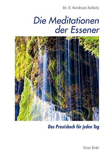 Schriften der Essener / Die Meditationen der Essener: Das Praxisbuch für jeden Tag