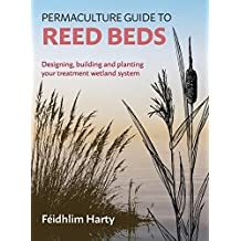 Permaculture Guide to Reed Beds: Designing, Building and Planting Your Treatment Wetland System