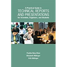 A Practical Guide to Technical Reports and Presentations for Scientists, Engineers, and Students