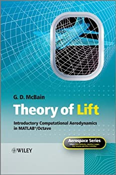Theory of Lift: Introductory Computational Aerodynamics in MATLAB/Octave (Aerospace Series) by [McBain, G. D.]