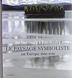 Le paysage symboliste en Europe 1880-1910 - De Van Gogh à Kandinsky