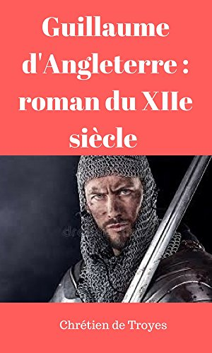 Guillaume d'Angleterre : roman du XIIe siècle   (French Edition)