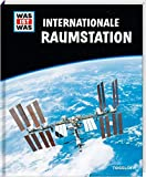 WAS IST WAS Internationale Raumstation: Wie werde ich Astronaut? Wie fühlt sich Schwerelosigkeit an? (WAS IST WAS Edition)