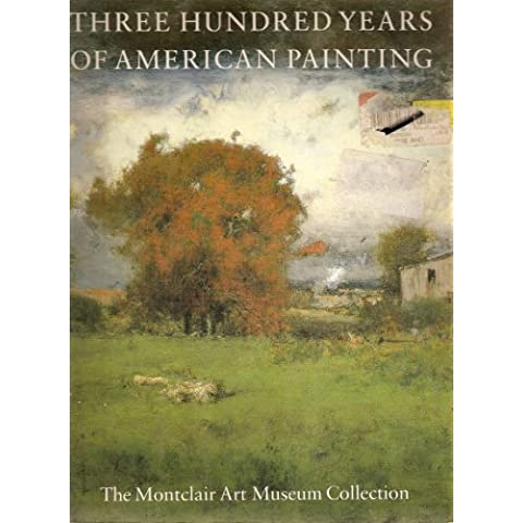 Three Hundred Years of American Painting: The Montclair Art Museum Collection