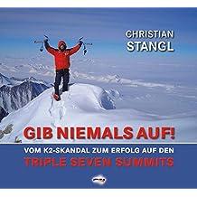 GIB NIEMALS AUF !: Vom K2-Skandal zum Erfolg auf den Triple Seven Summits