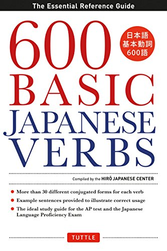 600 Basic Japanese Verbs: The Essential Reference Guide: Learn the Japanese Vocabulary and Grammar You Need to Learn Japanese and Master the JLPT por The Hiro Japanese Center
