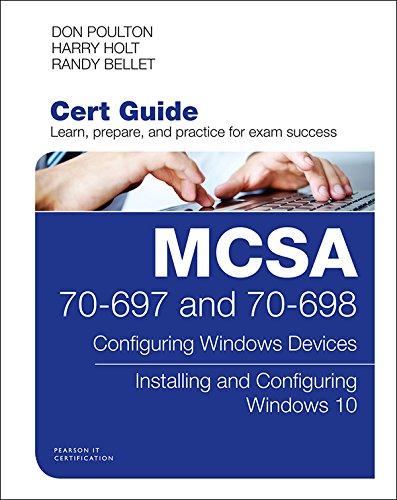 MCSA 70-697 and 70-698 Cert Guide: Configuring Windows Devices; Installing and Configuring Windows 10 (Certification Guide) (English Edition) por Don Poulton