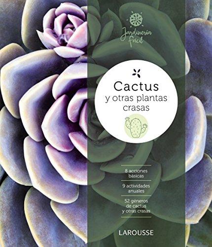 Cactus y otras plantas crasas (Larousse - Libros Ilustrados/ Prácticos - Ocio Y Naturaleza - Jardinería) por Jordi Font Barris