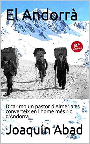 El Andorrà: D'car mo un pastor d'Almeria es converteix en l'home més ric d'Andorra (Catalan Edition) por Joaquín Abad