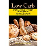 Low Carb: Brot Backbuch für den Thermomix: Brot-Rezepte ohne Mehl und fast ohne Kohlenhydrate mit leckeren Aufstrichen: Abnehmen mit Low Carb Brot Rezepten für den Thermomix
