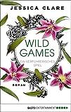 Wild Games - Ein verführerisches Spiel: Roman (Wild-Games-Reihe 3)