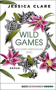 Wild Games - Ein verführerisches Spiel: Roman (Wild-Games-Reihe 3) von [Clare, Jessica]