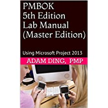 PMBOK 5th Edition Lab Manual (Master Edition): Using Microsoft Project 2013 (English Edition)