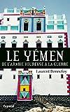 Le Yémen - De l'Arabie heureuse à la guerre