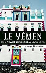 Le Yémen - De l'Arabie heureuse à la guerre de Laurent BONNEFOY