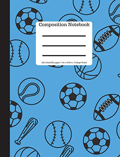 Composition Notebook: Sports: Baseball, Soccer, Football, Basketball College Ruled |Blank Writing Notebook | Lined Page Book | 100 Pages 9.69