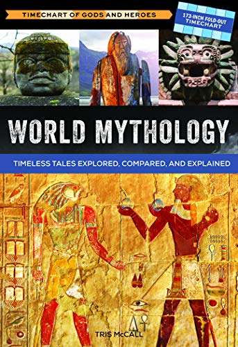 World Mythology - a Timechart of Gods and Heroes: Timeless Tales Explored, Compared and Explained