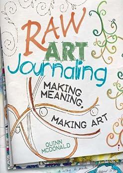 Raw Art Journaling by [McDonald, Quinn]