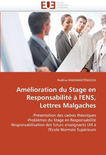 Am??lioration du Stage en Responsabilit?? ?? l'ENS, Lettres Malgaches: -Pr??sentation des cadres th??oriques -Probl??mes du Stage en Responsabilit?? ... enseignants LM ?? l'Ecole Normale Sup??rieure by No??line RAMANANTENASOA (2011-07-05)