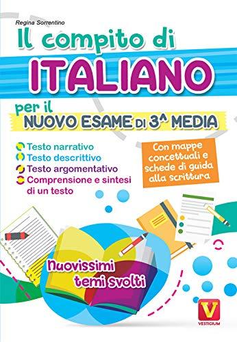 Il compito di italiano per il nuovo esame di 3ª media. Nuovissimi temi svolti. Con mappe concettuali e schede di guida alla scrittura