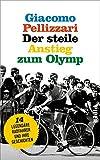 Der steile Anstieg zum Olymp: Vierzehn legendäre Radfahrer und ihre Geschichten - Giacomo Pellizzari