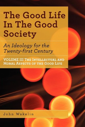 The Good Life In The Good Society - Volume III