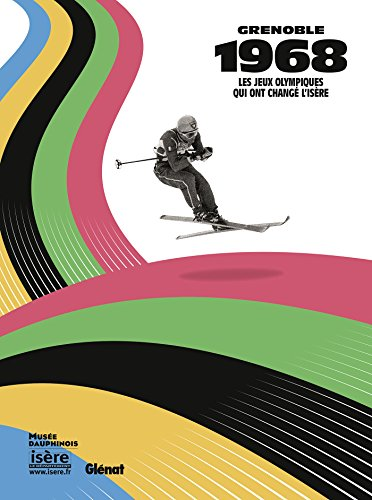 Grenoble 1968: Les Jeux olympiques qui ont changé l'Isère
