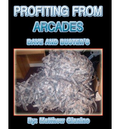 -profiting-from-arcades-dave-busters-by-gianino-matthew-author-may-15-2011-paperback-