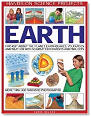 Earth: Find Out About the Planet, Volcanoes, Earthquakes and the Weather with 50 Great Experiments and Projects (Hands-on Science Projects)