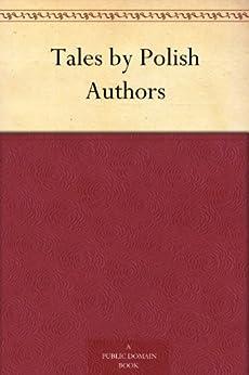 Tales by Polish Authors by [Szymański, Adam, Żeromski, Stefan, Sienkiewicz, Henryk, Sieroszewski, Wacław]