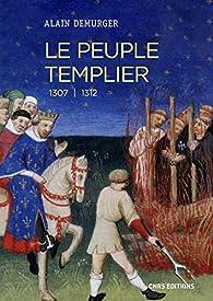 Le peuple templier 1307-1312 par Alain Demurger