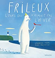 Frileux, l'ours qui n'aimait pas l'hiver par Marc Majewski