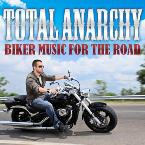 Total Anarchy - Biker Music for the Road Biker Rock