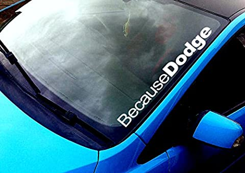 BECAUSE DODGE WINDSCREEN STICKER FUNNY RACE CAR VAN 4X4 JDM DRIFT WINDOW PAINTWORK DECAL GRAPHIC