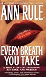 Every Breath You Take: A True Story of Obsession, Revenge, and Murder by Ann Rule (2002-12-01)