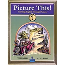 Picture This! Learning English Through Pictures, Book 1 (Bk. 1) 1st edition by Harris, Tim, Rowe, Allan (2006) Paperback