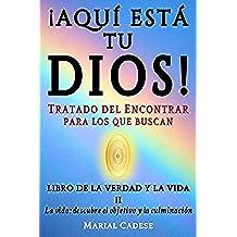 Libro de la verdad y la vida II: La vida: descubre el objetivo y la culminación (¡AQUÍ ESTÁ TU DIOS! TRATADO DEL ENCONTRAR para los que buscan nº 2)